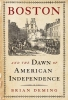 Brian Deming,Boston and the Dawn of American Independence