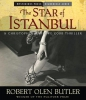 Butler, Robert Olen,The Star of Istanbul
