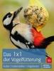 Lohmann, Michael,1 x 1 der Vogelfütterung