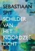 <b>Rolf  Jessewitsch, Ernst Jan  Rozendaal</b>,Sebastiaan Spit - Schilder van het Noordzeelicht
