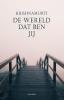 <b>Jiddu Krishnamurti</b>,De wereld dat ben jij
