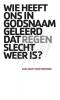 Jan Jaap van Hoeckel,Wie heeft ons in godsnaam geleerd dat regen slecht weer is?
