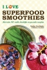 Daphne  Groothuijse, Heleen van Eert,I love superfoodsmoothies