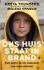 Greta  Thunberg ,Ons huis staat in brand