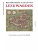 <b>Meindert Schroor</b>,Historische Atlas Van Leeuwarden