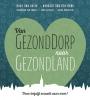 Jonno  Proudfoot Hans van Kuijk  Norbert Van den Hurk  Sanne Van der Zanden  Cora  Hoskens,Van GezondDorp naar GezondLand