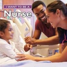 Liebman, Dan I Want to Be a Nurse
