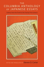 Carter, Steven The Columbia Anthology of Japanese Essays - Zuihitsu from the Tenth to the Twenty-First Century