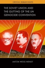 Weiss-Wendt, Anton The Soviet Union and the Gutting of the Un Genocide Convention