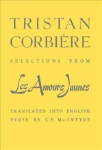 Tristan Corbiere,   C. F. MacIntyre Selections From Les Amours Jaunes