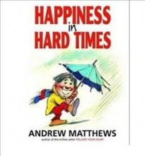 Andrew Matthews Happiness in Hard Times