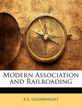 A L Goodknight Modern Association and Railroading