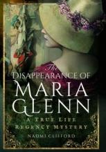 Naomi Clifford Disappearance of Maria Glenn: A True Life Regency Mystery