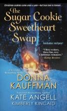 Kauffman, Donna,   Angell, Kate,   Kincaid, Kimberly The Sugar Cookie Sweetheart Swap