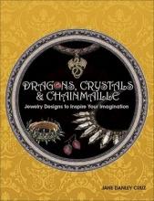 Jane Danley Cruz Dragons, Crystals & Chainmaille