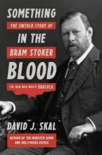 Skal, David J. Something in the Blood - The Untold Story of Bram Stoker, the Man Who Wrote Dracula