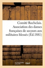 Comite Rochelais. Association Des Dames Francaises de Secours Aux Militaires Blesses, Terre Ou Mer