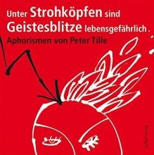 Tille, Peter Unter Strohk�pfen sind Geistesblitze lebensgef�hrlich ...