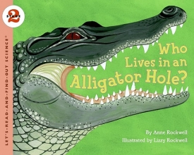 Rockwell, Anne F. Who Lives in an Alligator Hole?