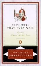 Shakespeare, William,   McEachern, Claire Elizabeth All`s Well That Ends Well