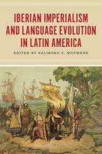 Mufwene, Salikoko S. Iberian Imperialism and Language Evolution in Latin America
