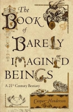 Henderson, Caspar The Book of Barely Imagined Beings