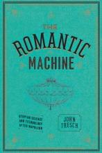 John Tresch The Romantic Machine