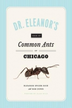 Rice, Eleanor Spicer,   Wild, Alex,   Dunn, Rob Dr. Eleanor`s Book of Common Ants of Chicago