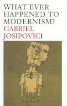 Josipovici, Gabriel What Ever Happened to Modernism?