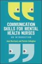 Jean Morrissey,   Patrick Callaghan Communication Skills for Mental Health Nurses