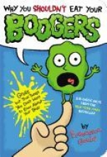 Gould, Francesca Why You Shouldn`t Eat Your Boogers
