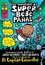 Pilkey, Dav,   Betanzos, Jorge,   Henares, Berto Las aventureas del superbebe panal Adventures of Super Diaper Baby