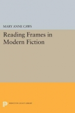 Caws, Mary Anne Reading Frames in Modern Fiction