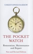 Barrow, Christopher Pocket Watch: Restoration, Maintenance and Repair