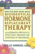 Amy Lee Hawkins What You Must Know About Bioidentical Hormone Replacement Therapy
