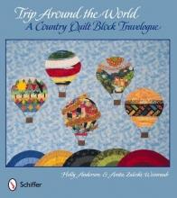 Holly Anderson,   Anita Zaleski Weinraub Trip Around the World: A Country Quilt Block Travelogue