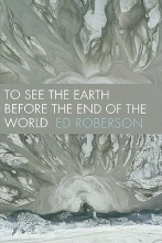 Roberson, Ed To See the Earth Before the End of the World