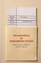 Perrin, Tom The Aesthetics of Middlebrow Fiction