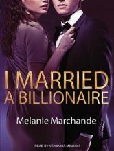Marchande, Melanie I Married a Billionaire