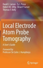 David J. Larson,   Ty J. Prosa,   Robert M. Ulfig,   Brian P. Geiser Local Electrode Atom Probe Tomography