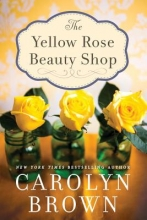 Brown, Carolyn The Yellow Rose Beauty Shop