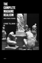 Tillman, Lynne The Complete Madame Realism and Other Stories