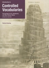 Patricia Harping,   Murtha Baca Introduction to Controlled Vocabularies - Terminology For Art, Architecture, and Other Cultural Works, Updated Edition