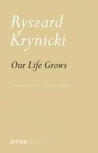 Alissa Valles,   Ryszard Krynicki Our Life Grows