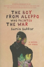 Sukkar, Sumia The Boy from Aleppo Who Painted the War