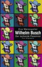 Weissweiler, Eva Wilhelm Busch - Der lachende Pessimist