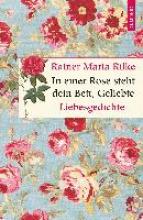 Rilke, Rainer Maria In einer Rose steht dein Bett, Geliebte
