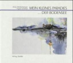 Weißenberger, Anny Mein kleines Paradies. Der Bodensee