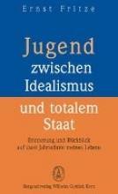 Fritze, Ernst Jugend zwischen Idealismus und totalem Staat
