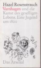 Rosenstrauch, Hazel Karl August Varnhagen und die Kunst des geselligen Lebens